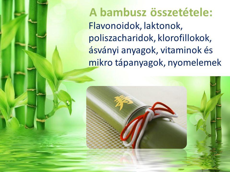 A bambusz összetétele: Flavonoidok, laktonok, poliszacharidok, klorofillokok, ásványi anyagok, vitaminok és mikro tápanyagok, nyomelemek