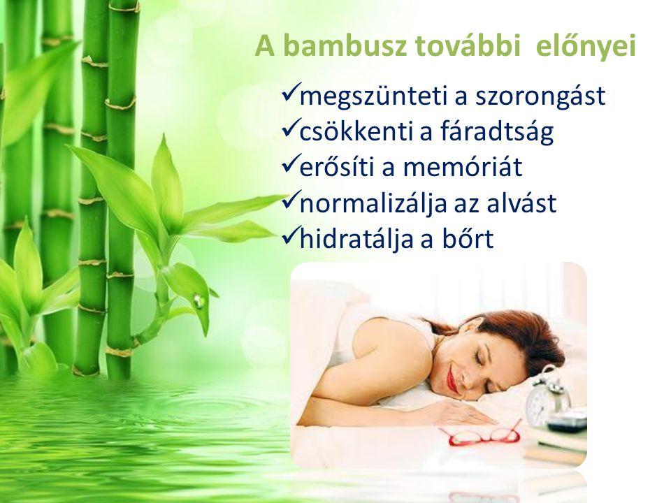 A bambusz további előnyei megszünteti a szorongást csökkenti a fáradtság erősíti a memóriát normalizálja az alvást hidratálja a bőrt