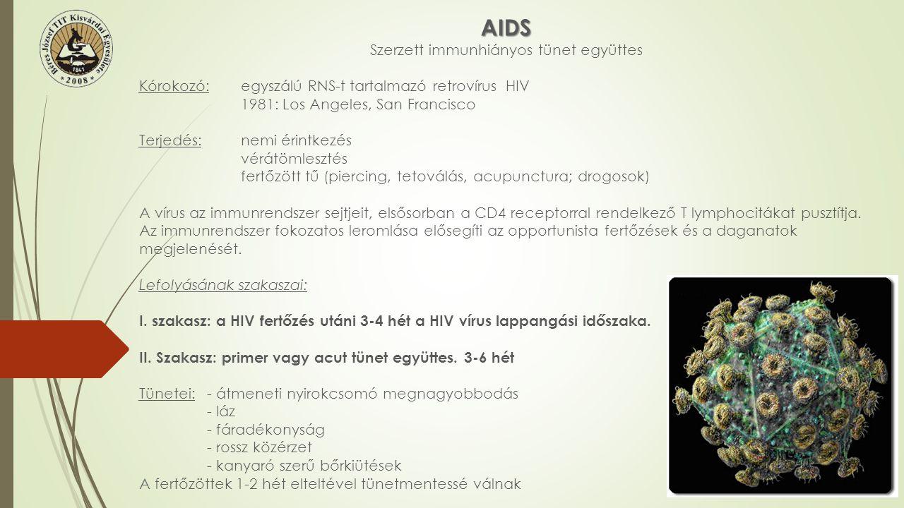 AIDS Szerzett immunhiányos tünet együttes Kórokozó:egyszálú RNS-t tartalmazó retrovírus HIV 1981: Los Angeles, San Francisco Terjedés:nemi érintkezés