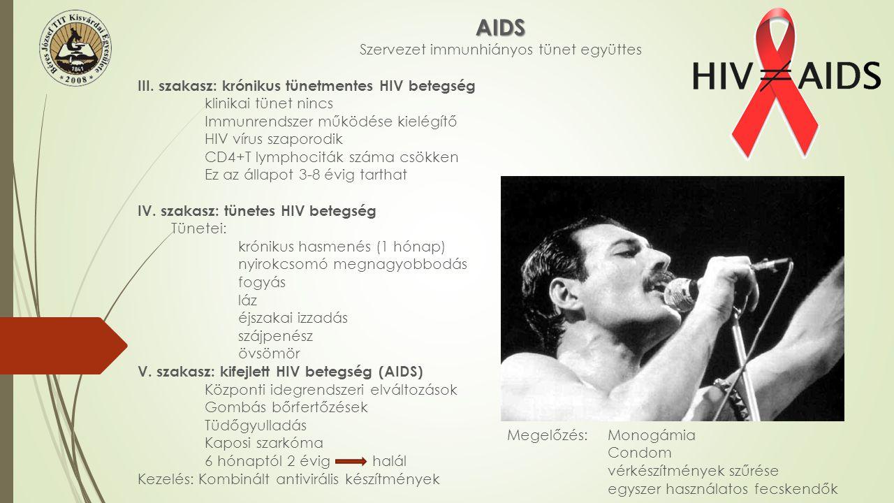 AIDS Szervezet immunhiányos tünet együttes III. szakasz: krónikus tünetmentes HIV betegség klinikai tünet nincs Immunrendszer működése kielégítő HIV v