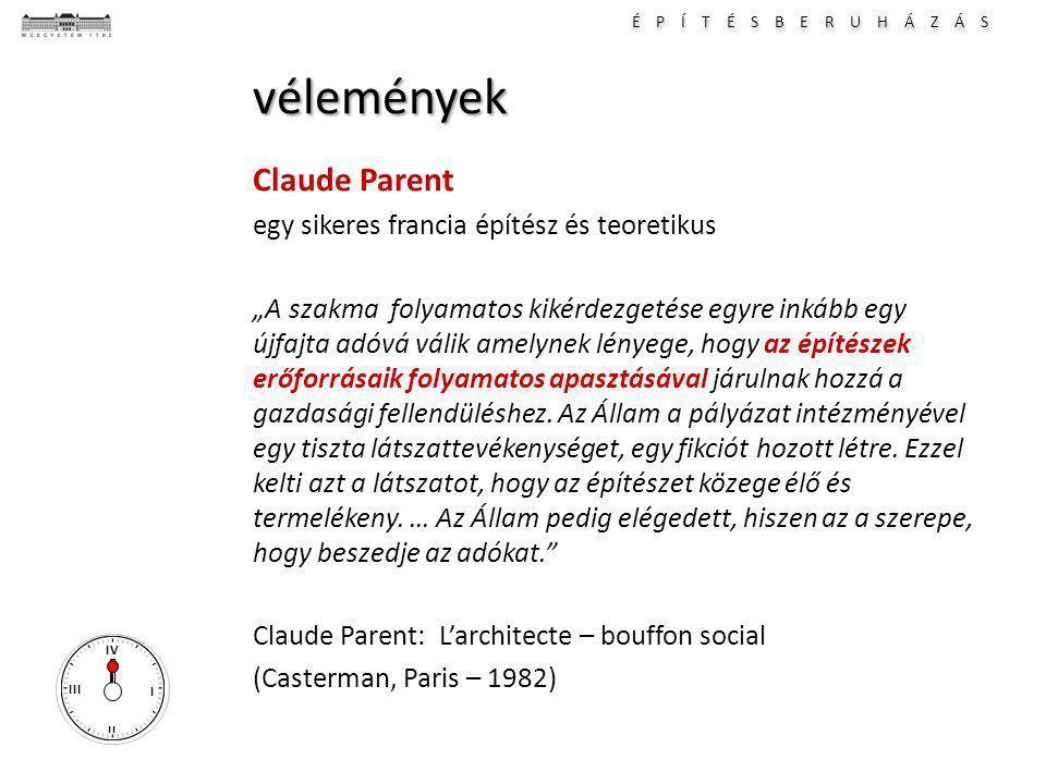 """É P Í T É S B E R U H Á Z Á S I II III IV vélemények Claude Parent egy sikeres francia építész és teoretikus """"A szakma folyamatos kikérdezgetése egyre inkább egy újfajta adóvá válik amelynek lényege, hogy az építészek erőforrásaik folyamatos apasztásával járulnak hozzá a gazdasági fellendüléshez."""