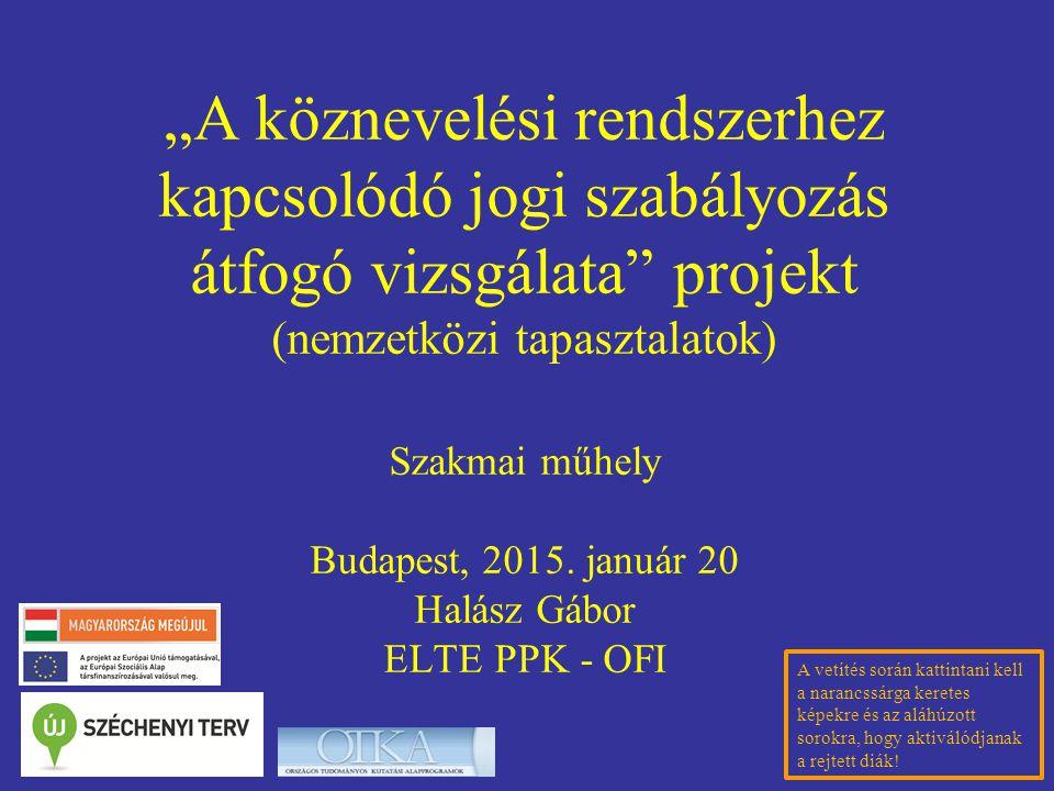 """""""A köznevelési rendszerhez kapcsolódó jogi szabályozás átfogó vizsgálata"""" projekt (nemzetközi tapasztalatok) Szakmai műhely Budapest, 2015. január 20"""