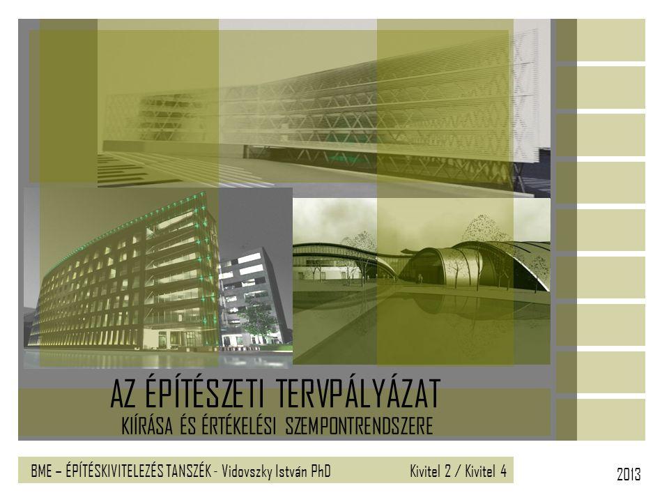 2013 BME – ÉPÍTÉSKIVITELEZÉS TANSZÉK - Vidovszky István PhD KIÍRÁSA ÉS ÉRTÉKELÉSI SZEMPONTRENDSZERE AZ ÉPÍTÉSZETI TERVPÁLYÁZAT Kivitel 2 / Kivitel 4