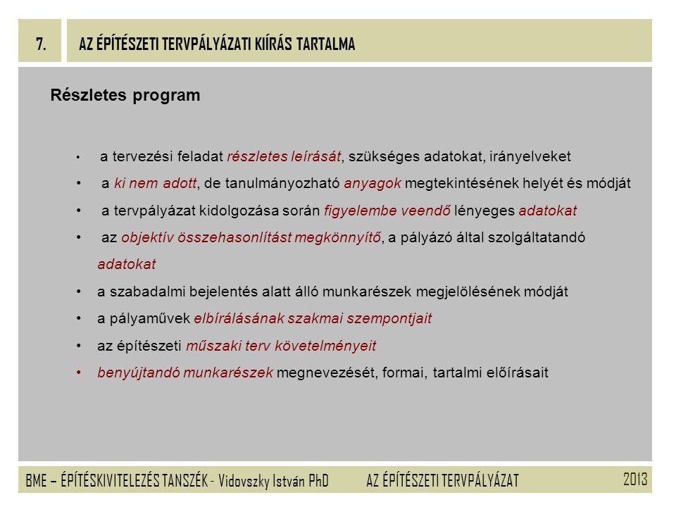 2013 BME – ÉPÍTÉSKIVITELEZÉS TANSZÉK - Vidovszky István PhD 7. AZ ÉPÍTÉSZETI TERVPÁLYÁZAT AZ ÉPÍTÉSZETI TERVPÁLYÁZATI KIÍRÁS TARTALMA Részletes progra