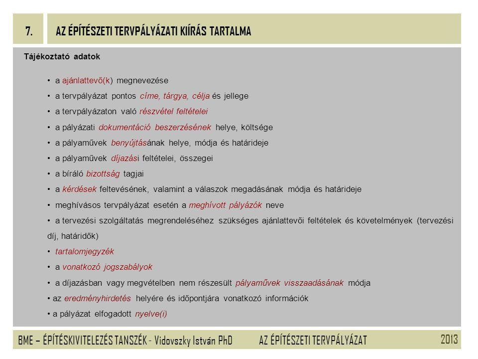 2013 BME – ÉPÍTÉSKIVITELEZÉS TANSZÉK - Vidovszky István PhD 7. AZ ÉPÍTÉSZETI TERVPÁLYÁZAT AZ ÉPÍTÉSZETI TERVPÁLYÁZATI KIÍRÁS TARTALMA Tájékoztató adat