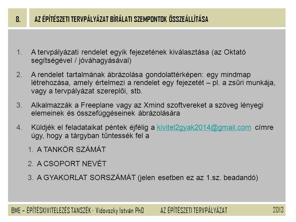 2013 BME – ÉPÍTÉSKIVITELEZÉS TANSZÉK - Vidovszky István PhD 8. AZ ÉPÍTÉSZETI TERVPÁLYÁZAT AZ ÉPÍTÉSZETI TERVPÁLYÁZAT BÍRÁLATI SZEMPONTOK ÖSSZEÁLLÍTÁSA