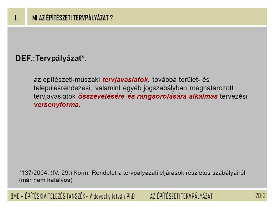 2013 BME – ÉPÍTÉSKIVITELEZÉS TANSZÉK - Vidovszky István PhD 1. AZ ÉPÍTÉSZETI TERVPÁLYÁZAT DEF.:Tervpályázat*: az építészeti-műszaki tervjavaslatok, to