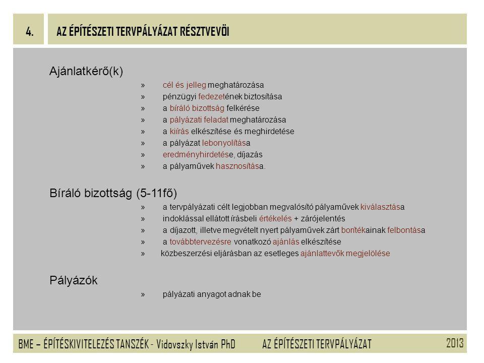 2013 BME – ÉPÍTÉSKIVITELEZÉS TANSZÉK - Vidovszky István PhD 4. AZ ÉPÍTÉSZETI TERVPÁLYÁZAT Ajánlatkérő(k) » cél és jelleg meghatározása » pénzügyi fede