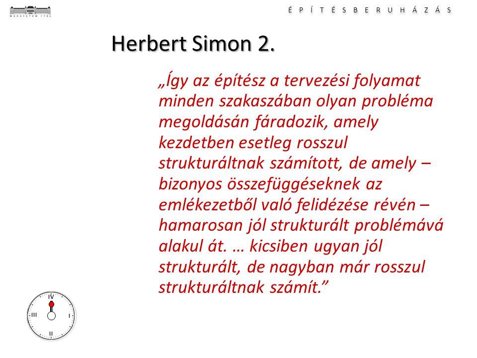 """É P Í T É S B E R U H Á Z Á S I II III IV Herbert Simon 2. """"Így az építész a tervezési folyamat minden szakaszában olyan probléma megoldásán fáradozik"""