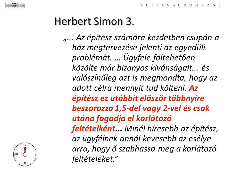 """É P Í T É S B E R U H Á Z Á S I II III IV Herbert Simon 3. """"... Az építész számára kezdetben csupán a ház megtervezése jelenti az egyedüli problémát."""