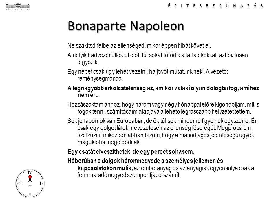 É P Í T É S B E R U H Á Z Á S I II III IV Bonaparte Napoleon Ne szakítsd félbe az ellenséged, mikor éppen hibát követ el. Amelyik hadvezér ütközet elő