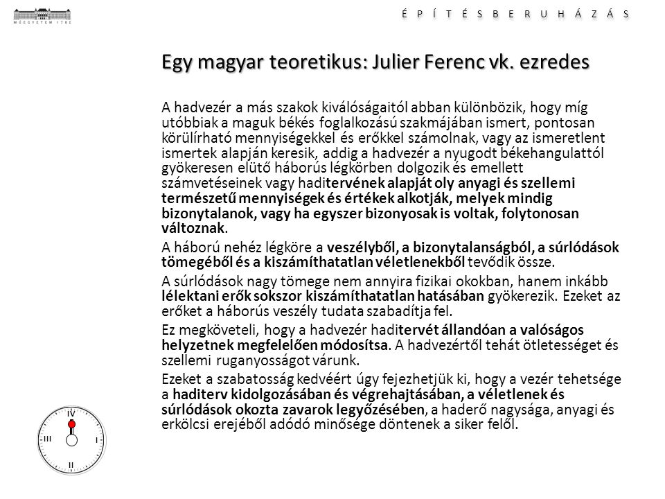 É P Í T É S B E R U H Á Z Á S I II III IV Egy magyar teoretikus: Julier Ferenc vk. ezredes A hadvezér a más szakok kiválóságaitól abban különbözik, ho