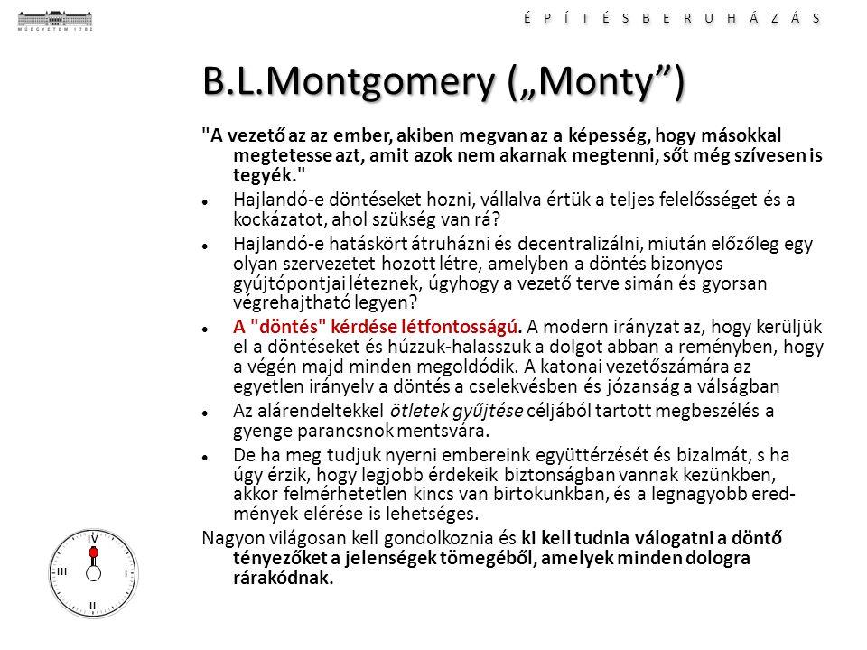 """É P Í T É S B E R U H Á Z Á S I II III IV B.L.Montgomery (""""Monty ) A vezető az az ember, akiben megvan az a képesség, hogy másokkal megtetesse azt, amit azok nem akarnak megtenni, sőt még szívesen is tegyék. Hajlandó-e döntéseket hozni, vállalva értük a teljes felelősséget és a kockázatot, ahol szükség van rá."""