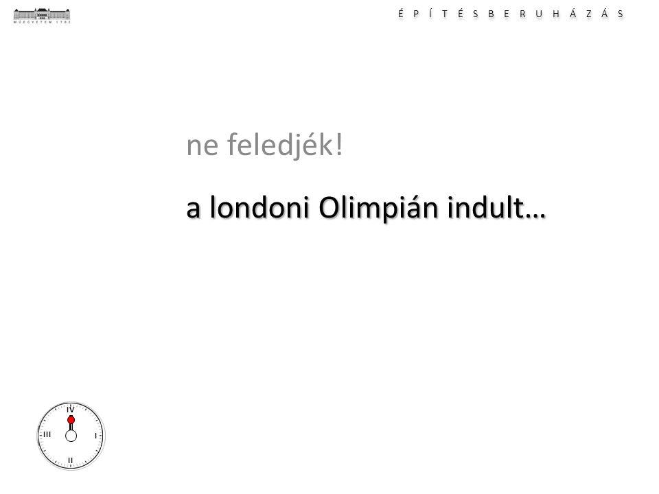 É P Í T É S B E R U H Á Z Á S I II III IV a londoni Olimpián indult… ne feledjék!