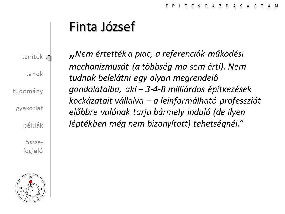 """É P Í T É S G A Z D A S Á G T A N I II III IV Finta József """" Nem értették a piac, a referenciák működési mechanizmusát (a többség ma sem érti)."""