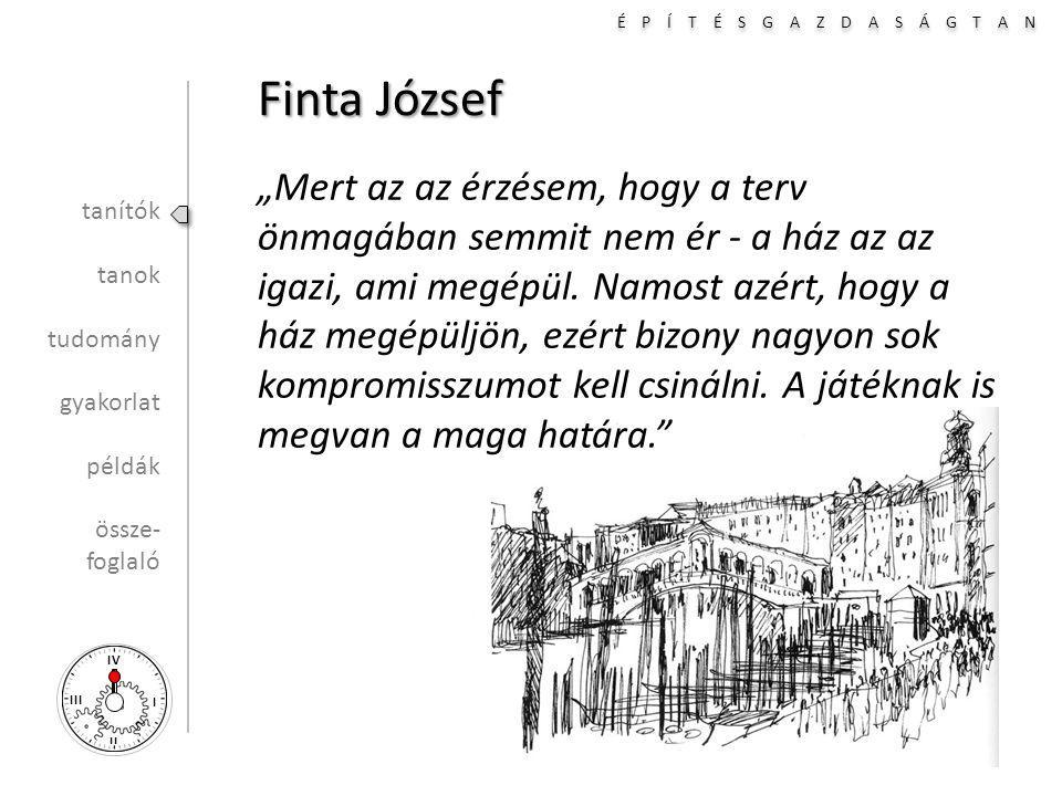 """É P Í T É S G A Z D A S Á G T A N I II III IV Finta József """"Mert az az érzésem, hogy a terv önmagában semmit nem ér - a ház az az igazi, ami megépül."""