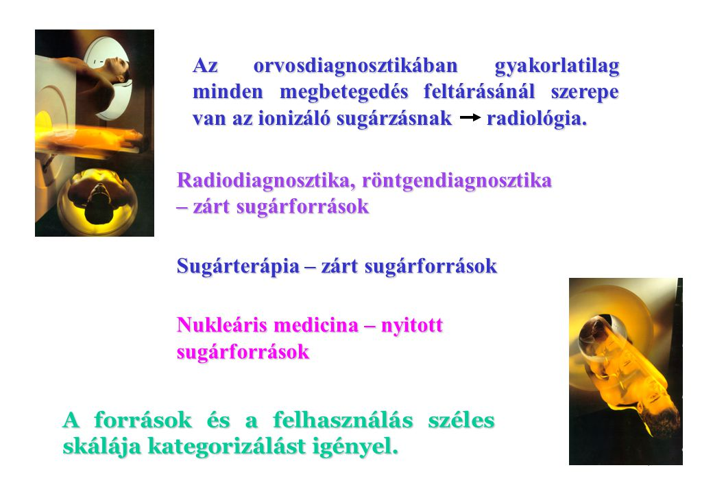 7 Radiodiagnosztika, röntgendiagnosztika – zárt sugárforrások Sugárterápia – zárt sugárforrások Nukleáris medicina – nyitott sugárforrások A források és a felhasználás széles skálája kategorizálást igényel.