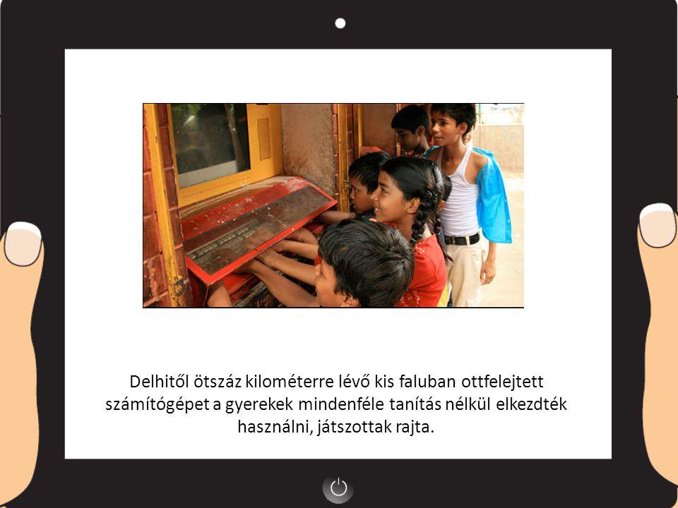 Delhitől ötszáz kilométerre lévő kis faluban ottfelejtett számítógépet a gyerekek mindenféle tanítás nélkül elkezdték használni, játszottak rajta.
