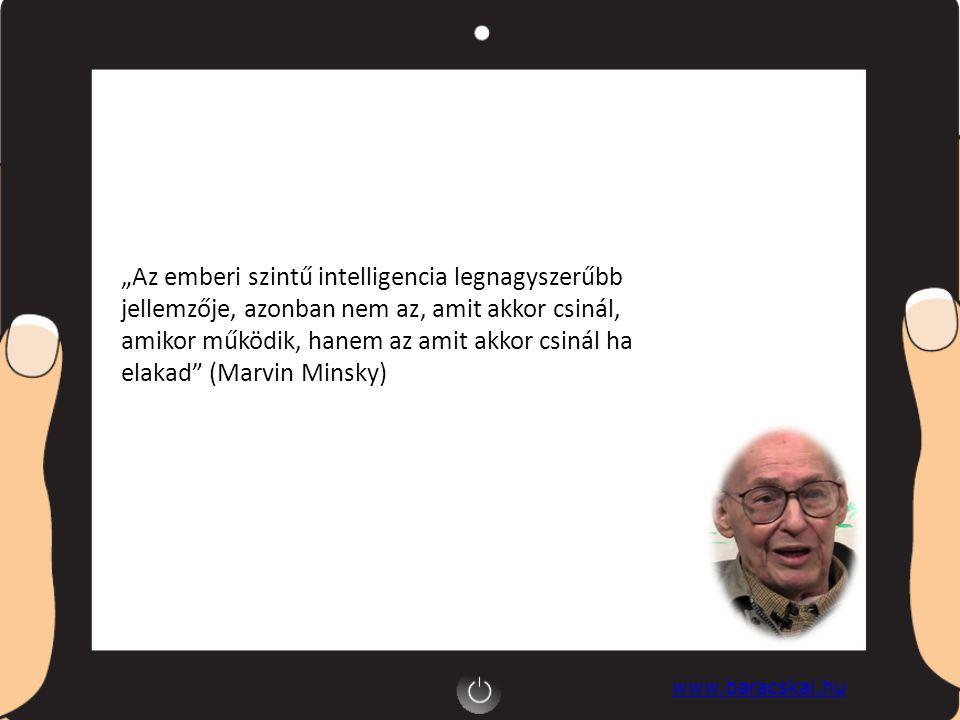 """www.baracskai.hu """"Az emberi szintű intelligencia legnagyszerűbb jellemzője, azonban nem az, amit akkor csinál, amikor működik, hanem az amit akkor csi"""