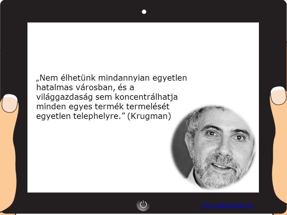 """"""" Nem élhetünk mindannyian egyetlen hatalmas városban, és a világgazdaság sem koncentrálhatja minden egyes termék termelését egyetlen telephelyre. (Krugman)"""