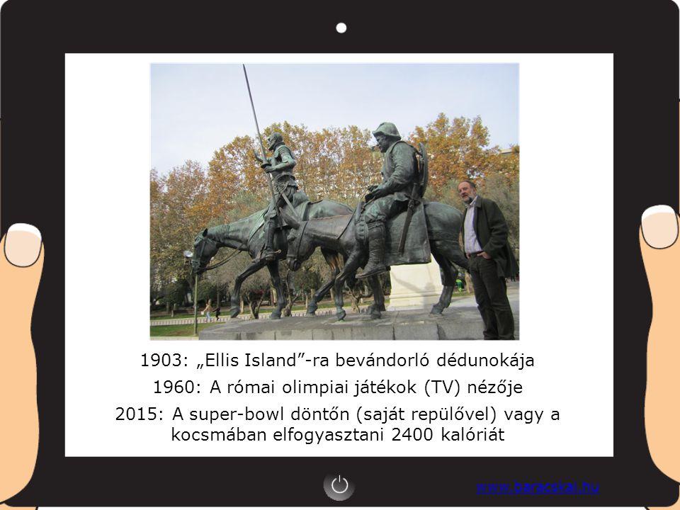 """www.baracskai.hu 1903: """"Ellis Island -ra bevándorló dédunokája 1960: A római olimpiai játékok (TV) nézője 2015: A super-bowl döntőn (saját repülővel) vagy a kocsmában elfogyasztani 2400 kalóriát"""