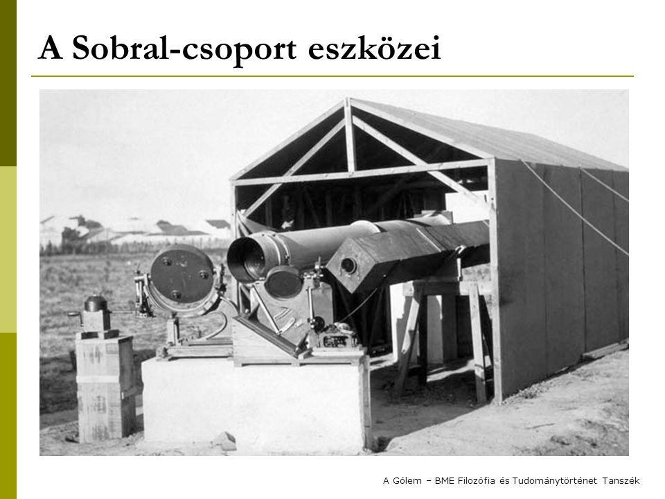 A Sobral-csoport eszközei Príncipe szigete (Afrika) – Eddington & Cottingham  egy nagyobb, asztrográfiai teleszkóp Sobral (Brazília) – Commelin & Davidson  19 fotó egy nagyobb és  8 egy kisebb távcsővel (ebből 1 felhős) A Gólem – BME Filozófia és Tudománytörténet Tanszék