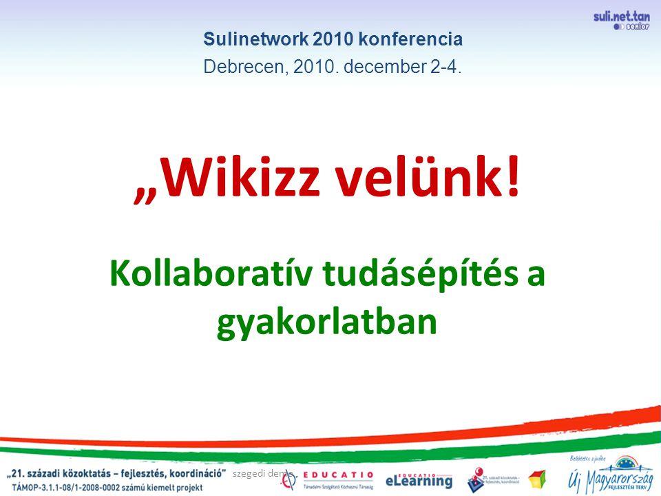 szegedi demo Eddigi eredmények Szakmai blog a témáról: http://blog.sulinet.hu/tudodehogy/ http://blog.sulinet.hu/tudodehogy/ Egy, a tanulók által közösen épített, tematikus kérdezz-felelek wiki kategorizálás: műveltségterületek szerint Tanári/diák segédkönyv konkrét gyakorlati tanácsokkal A kipróbálás tanulói és szaktanári tapasztalatai igen pozitívak!