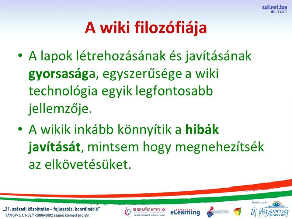 szegedi demo A wiki filozófiája A lapok létrehozásának és javításának gyorsasága, egyszerűsége a wiki technológia egyik legfontosabb jellemzője.