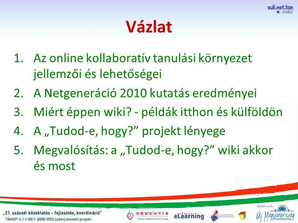 szegedi demo Vázlat 1.Az online kollaboratív tanulási környezet jellemzői és lehetőségei 2.A Netgeneráció 2010 kutatás eredményei 3.Miért éppen wiki.