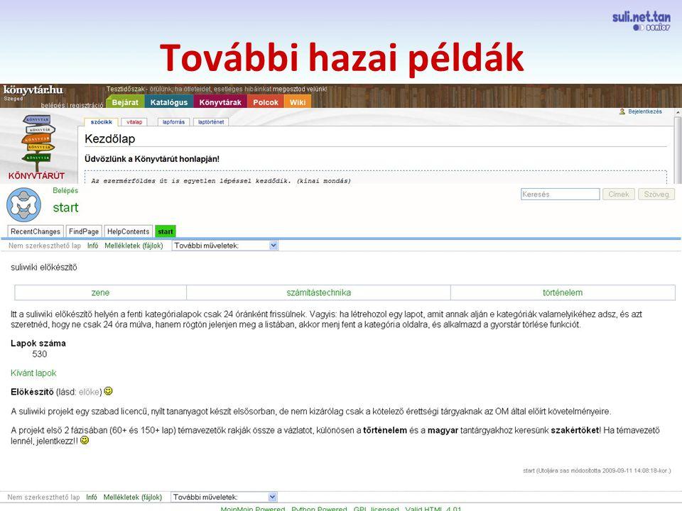 szegedi demo További hazai példák Könyvtárakkal, könyvekkel, olvasással kapcsolatos wiki alapú tudástár (tesztoldal), elsősorban a szakmai közönségnek: http://konyvtar.hu/ http://konyvtar.hu/ Könyvtárút wiki-portálja: http://konyvtarut.bmk.huhttp://konyvtarut.bmk.hu SuliWiki: a projekt célja, egy wiki motorokkal és más, tisztán szabad szoftverekkel megvalósított nyílt és szabad oktatási anyag megvalósítása, mely elsősorban, de nem kizárólag az érettségi lexikális követelményeit fedi le: http://szabadiskola.org/w/start http://szabadiskola.org/w/start