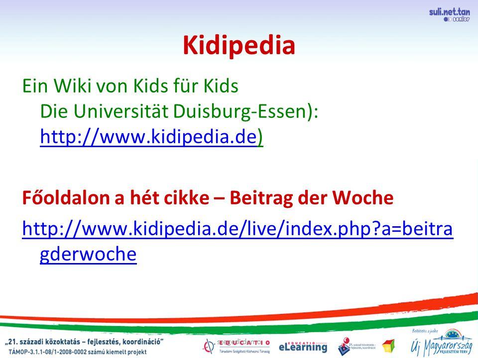 szegedi demo Kidipedia Ein Wiki von Kids für Kids Die Universität Duisburg-Essen): http://www.kidipedia.de) http://www.kidipedia.de Főoldalon a hét cikke – Beitrag der Woche http://www.kidipedia.de/live/index.php a=beitra gderwoche