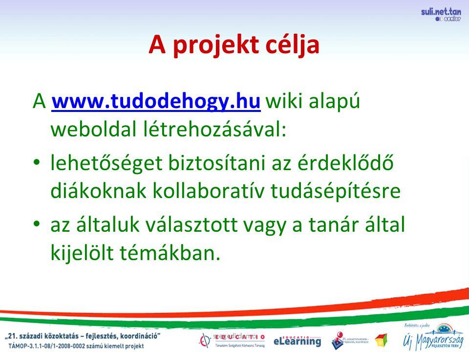 szegedi demo A projekt célja A www.tudodehogy.hu wiki alapú weboldal létrehozásával:www.tudodehogy.hu lehetőséget biztosítani az érdeklődő diákoknak kollaboratív tudásépítésre az általuk választott vagy a tanár által kijelölt témákban.