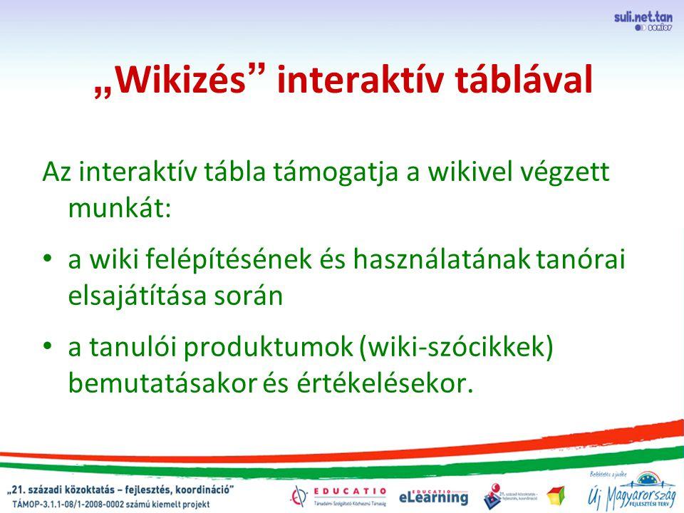 """"""" Wikizés interaktív táblával Az interaktív tábla támogatja a wikivel végzett munkát: a wiki felépítésének és használatának tanórai elsajátítása során a tanulói produktumok (wiki-szócikkek) bemutatásakor és értékelésekor."""