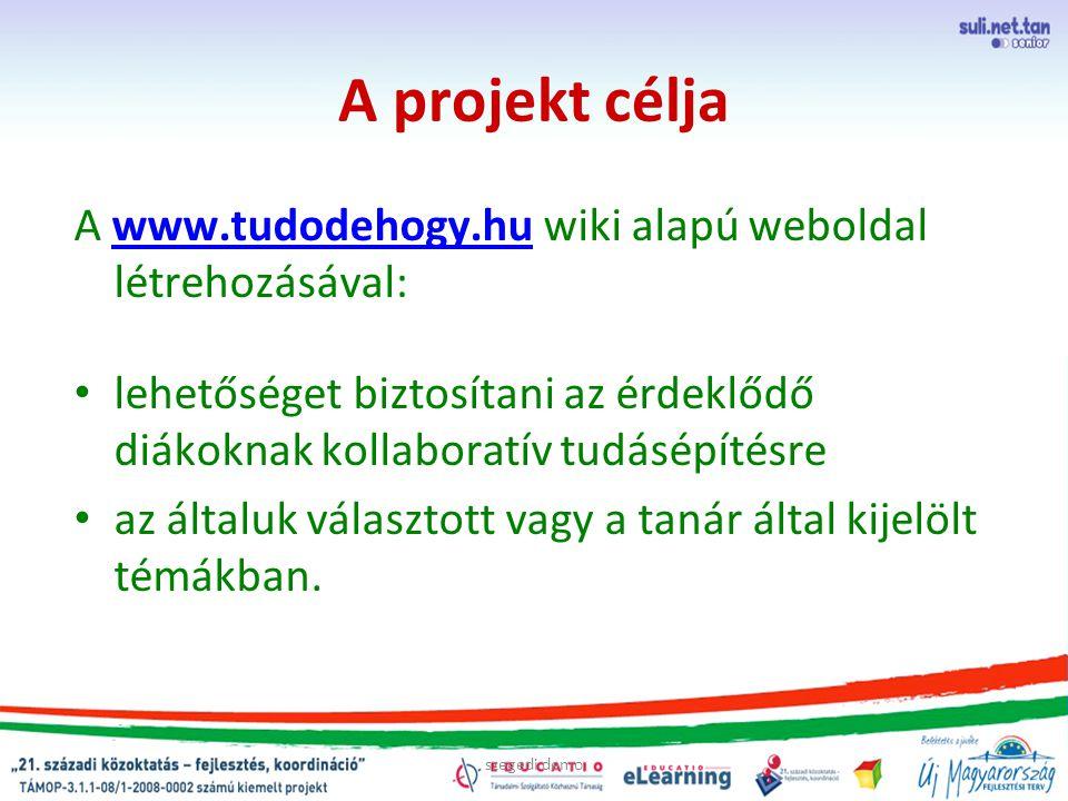 szegedi demo A projekt célja A www.tudodehogy.hu wiki alapú weboldal létrehozásával:www.tudodehogy.hu lehetőséget biztosítani az érdeklődő diákoknak k