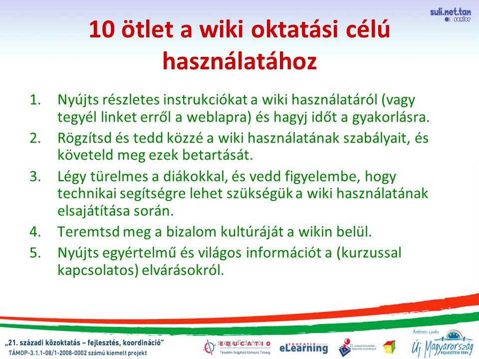szegedi demo 10 ötlet a wiki oktatási célú használatához 1.Nyújts részletes instrukciókat a wiki használatáról (vagy tegyél linket erről a weblapra) é