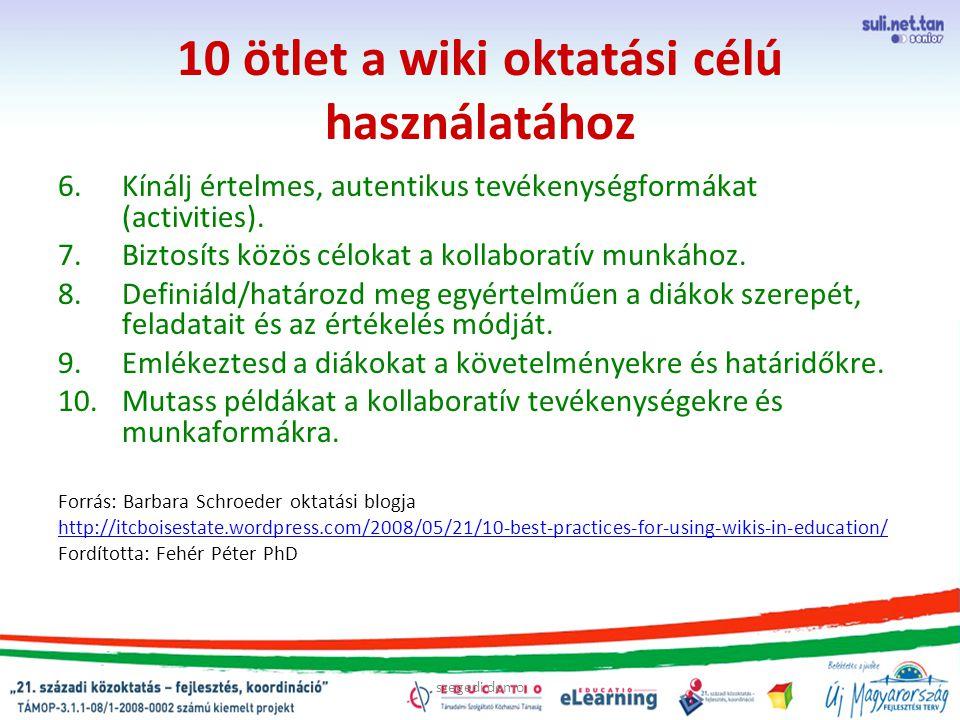 szegedi demo 10 ötlet a wiki oktatási célú használatához 6.Kínálj értelmes, autentikus tevékenységformákat (activities). 7.Biztosíts közös célokat a k