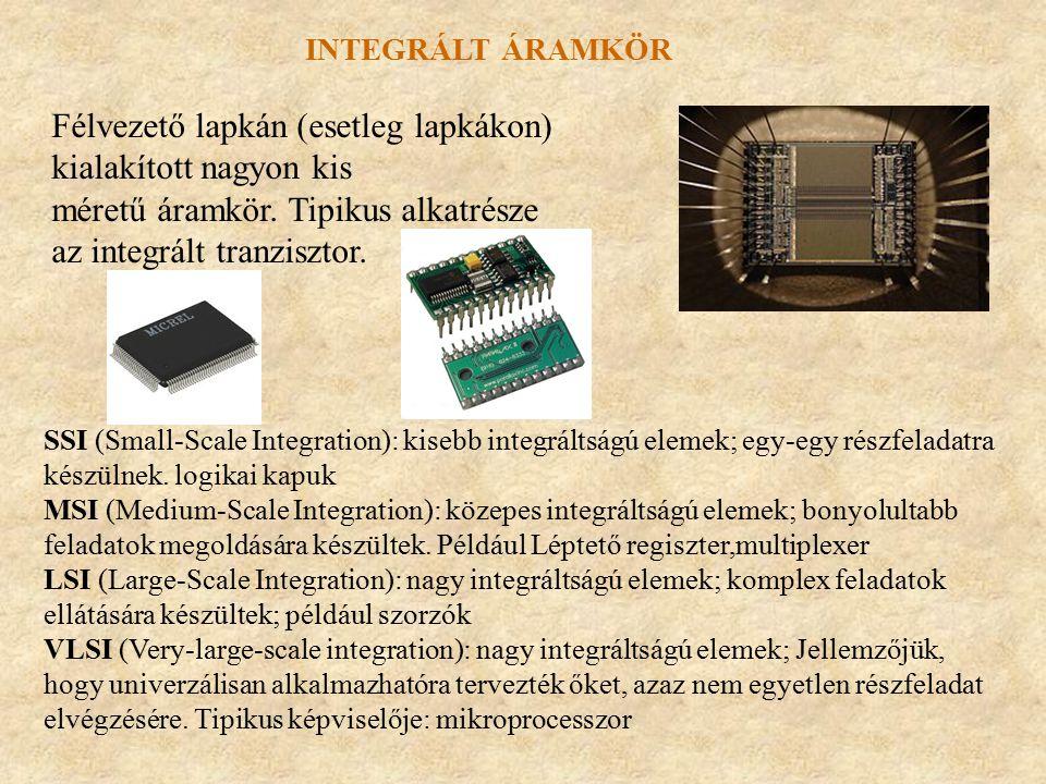 INTEGRÁLT ÁRAMKÖR Félvezető lapkán (esetleg lapkákon) kialakított nagyon kis méretű áramkör. Tipikus alkatrésze az integrált tranzisztor. SSI (Small-S