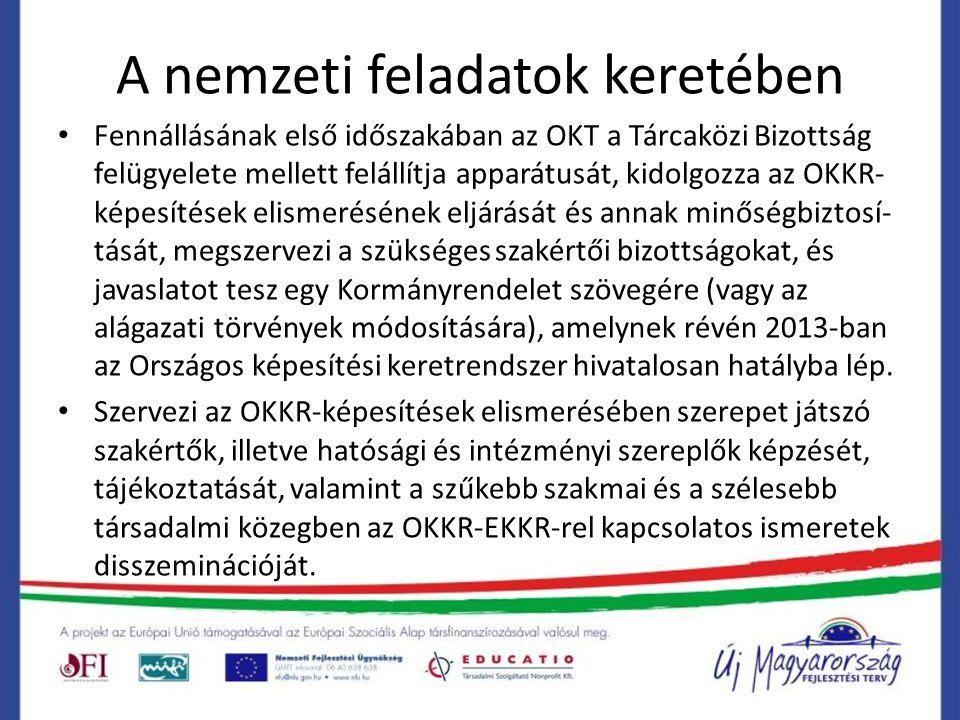 A nemzeti feladatok keretében Fennállásának első időszakában az OKT a Tárcaközi Bizottság felügyelete mellett felállítja apparátusát, kidolgozza az OKKR- képesítések elismerésének eljárását és annak minőségbiztosí- tását, megszervezi a szükséges szakértői bizottságokat, és javaslatot tesz egy Kormányrendelet szövegére (vagy az alágazati törvények módosítására), amelynek révén 2013-ban az Országos képesítési keretrendszer hivatalosan hatályba lép.