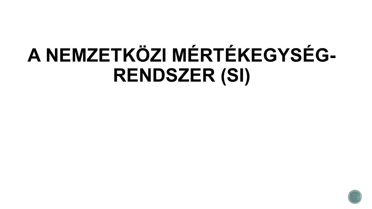 A NEMZETKÖZI MÉRTÉKEGYSÉG- RENDSZER (SI)