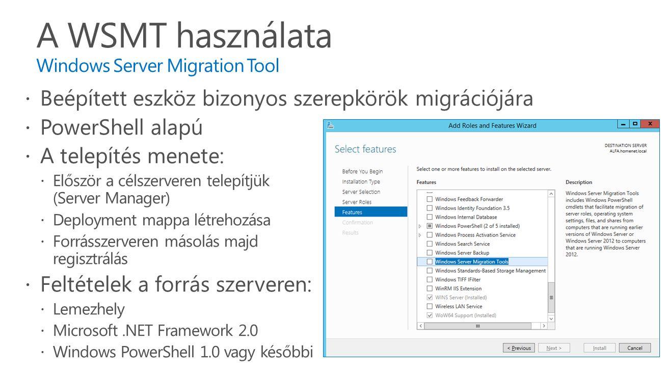  Beépített eszköz bizonyos szerepkörök migrációjára  PowerShell alapú  A telepítés menete:  Először a célszerveren telepítjük (Server Manager)  D
