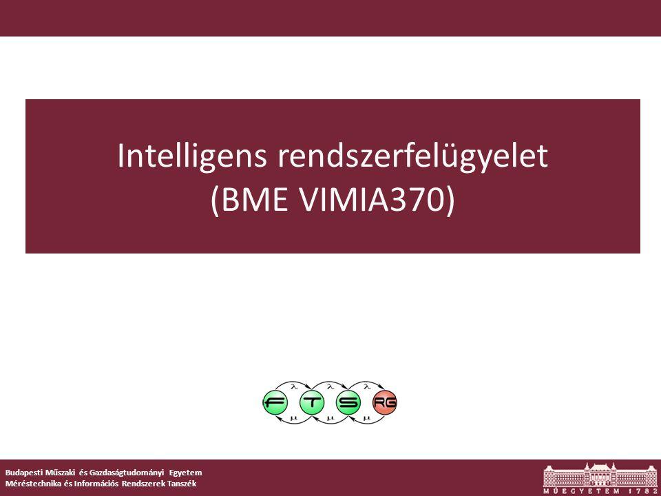 1 Budapesti Műszaki és Gazdaságtudományi Egyetem Méréstechnika és Információs Rendszerek Tanszék Intelligens rendszerfelügyelet (BME VIMIA370)