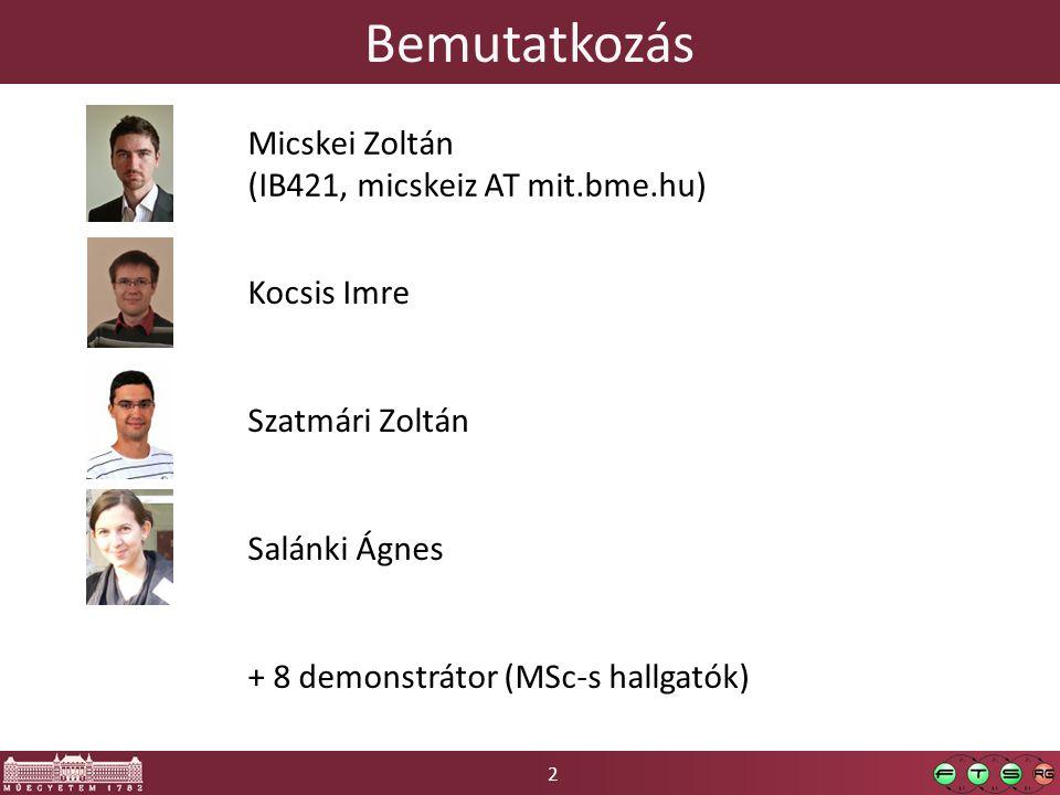 2 Bemutatkozás Micskei Zoltán (IB421, micskeiz AT mit.bme.hu) Kocsis Imre Szatmári Zoltán Salánki Ágnes + 8 demonstrátor (MSc-s hallgatók)