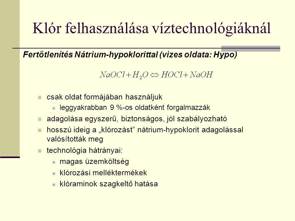Klór felhasználása víztechnológiáknál Fertőtlenítés Nátrium-hypoklorittal (vizes oldata: Hypo) csak oldat formájában használjuk leggyakrabban 9 %-os o