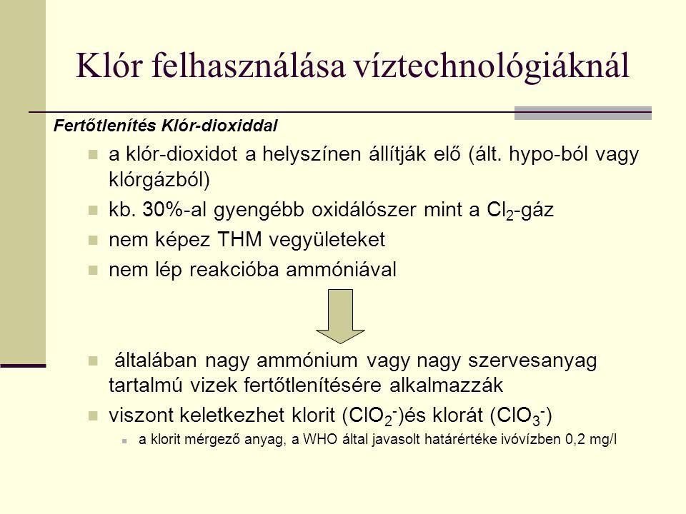 Klór felhasználása víztechnológiáknál Fertőtlenítés Klór-dioxiddal a klór-dioxidot a helyszínen állítják elő (ált. hypo-ból vagy klórgázból) kb. 30%-a
