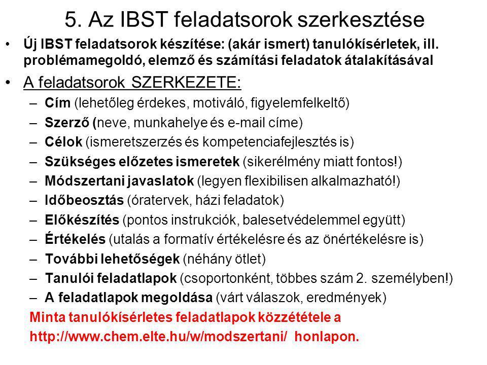 5. Az IBST feladatsorok szerkesztése Új IBST feladatsorok készítése: (akár ismert) tanulókísérletek, ill. problémamegoldó, elemző és számítási feladat