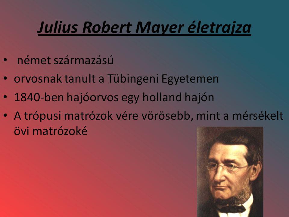 Julius Robert Mayer életrajza német származású orvosnak tanult a Tübingeni Egyetemen 1840-ben hajóorvos egy holland hajón A trópusi matrózok vére vörö