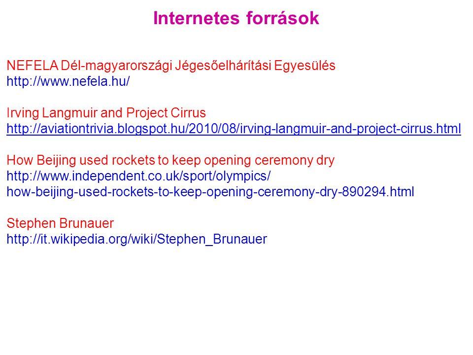 Internetes források NEFELA Dél-magyarországi Jégesőelhárítási Egyesülés http://www.nefela.hu/ Irving Langmuir and Project Cirrus http://aviationtrivia