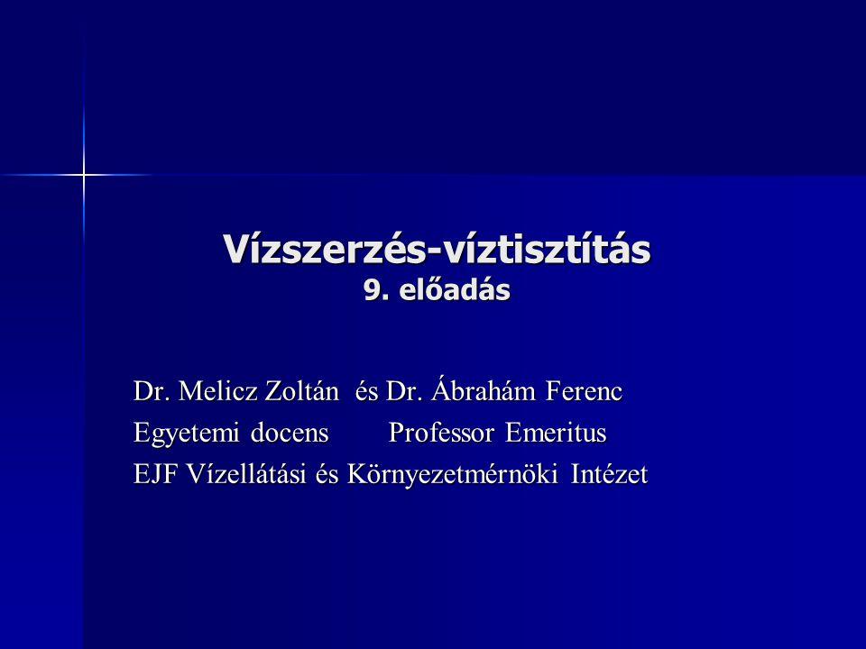 Vízszerzés-víztisztítás 9. előadás Dr. Melicz Zoltán és Dr. Ábrahám Ferenc Egyetemi docens Professor Emeritus EJF Vízellátási és Környezetmérnöki Inté