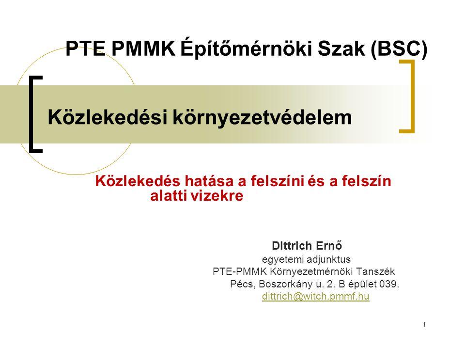 1 Közlekedési környezetvédelem Közlekedés hatása a felszíni és a felszín alatti vizekre Dittrich Ernő egyetemi adjunktus PTE-PMMK Környezetmérnöki Tan