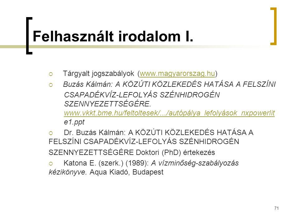 71 Felhasznált irodalom I.  Tárgyalt jogszabályok (www.magyarorszag.hu)www.magyarorszag.hu  Buzás Kálmán: A KÖZÚTI KÖZLEKEDÉS HATÁSA A FELSZÍNI CSAP